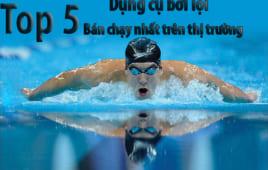 Top 5 Dụng cụ bơi lội bán chạy nhất trên thị trường
