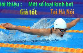 Giới thiệu : Một số loại kính bơi Giá tốt tại Hà Nội